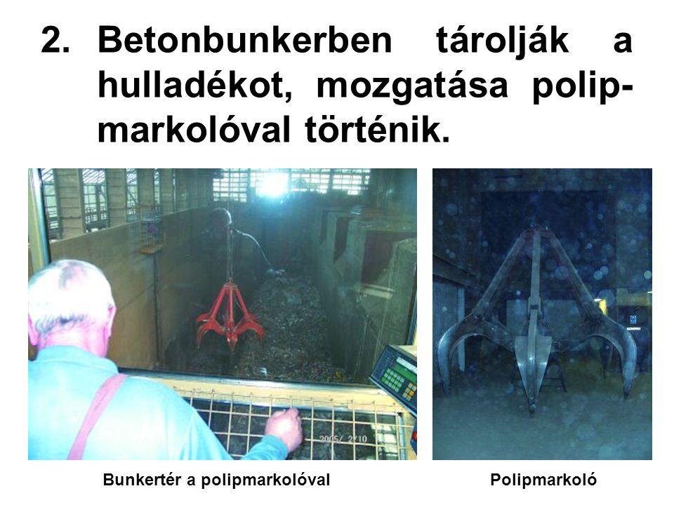 2.Betonbunkerben tárolják a hulladékot, mozgatása polip- markolóval történik.