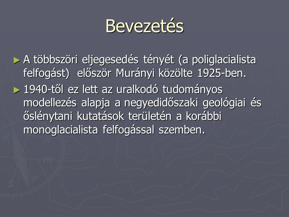 Bevezetés ► A többszöri eljegesedés tényét (a poliglacialista felfogást) először Murányi közölte 1925-ben. ► 1940-től ez lett az uralkodó tudományos m