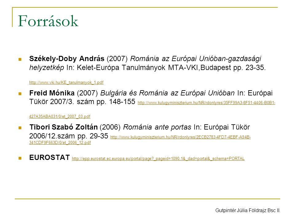 Források Székely-Doby András (2007) Románia az Európai Unióban-gazdasági helyzetkép In: Kelet-Európa Tanulmányok MTA-VKI,Budapest pp.