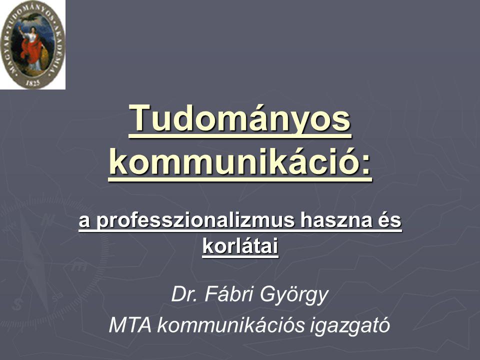 Tudományos kommunikáció: a professzionalizmus haszna és korlátai Dr.