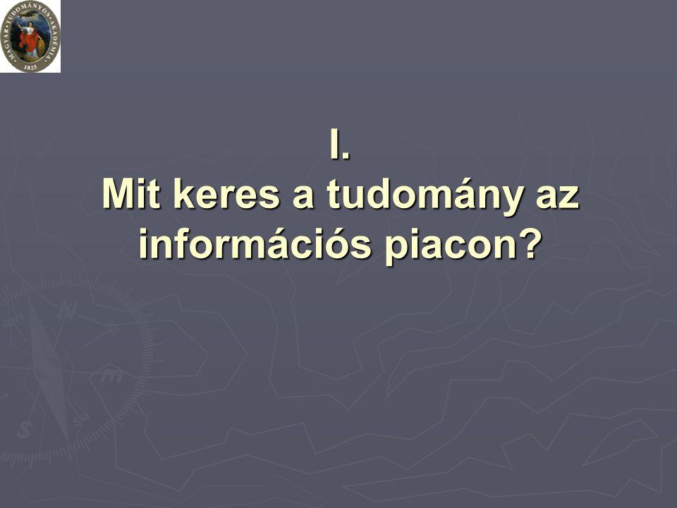 I. Mit keres a tudomány az információs piacon?