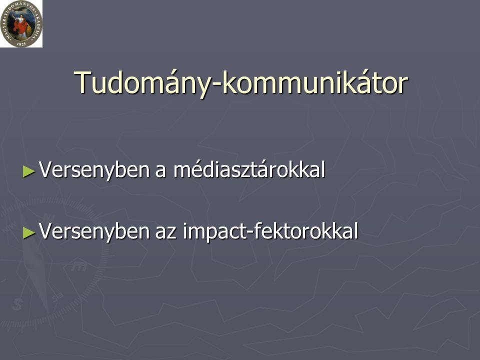 Tudomány-kommunikátor ► Versenyben a médiasztárokkal ► Versenyben az impact-fektorokkal