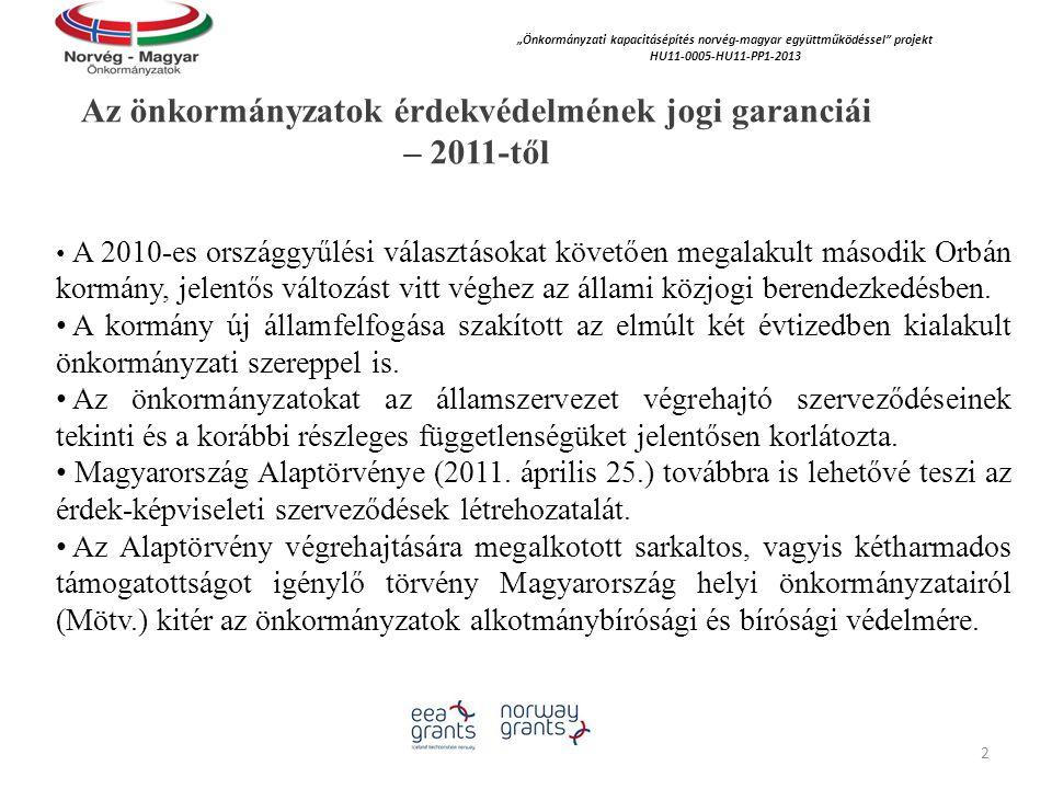 """Az önkormányzatok érdekvédelmének jogi garanciái – 2011-től """"Önkormányzati kapacitásépítés norvég‐magyar együttműködéssel projekt HU11-0005-HU11-PP1-2013 A 2010-es országgyűlési választásokat követően megalakult második Orbán kormány, jelentős változást vitt véghez az állami közjogi berendezkedésben."""