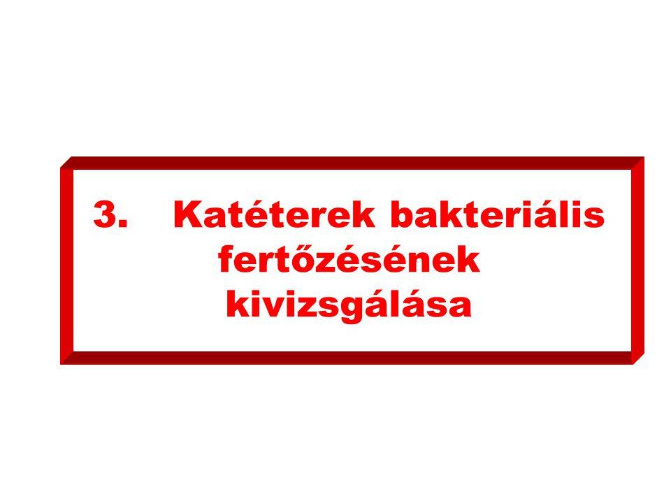 3. Katéterek bakteriális fertőzésének kivizsgálása