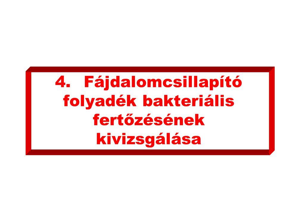 4.Fájdalomcsillapító folyadék bakteriális fertőzésének kivizsgálása