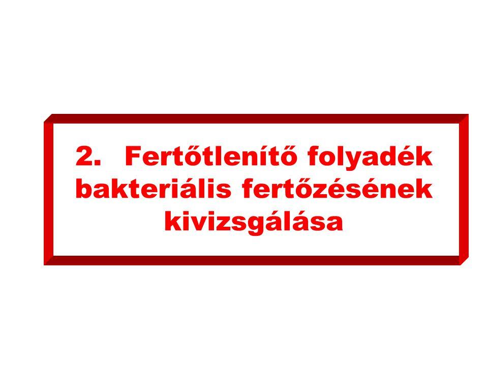 2.Fertőtlenítő folyadék bakteriális fertőzésének kivizsgálása