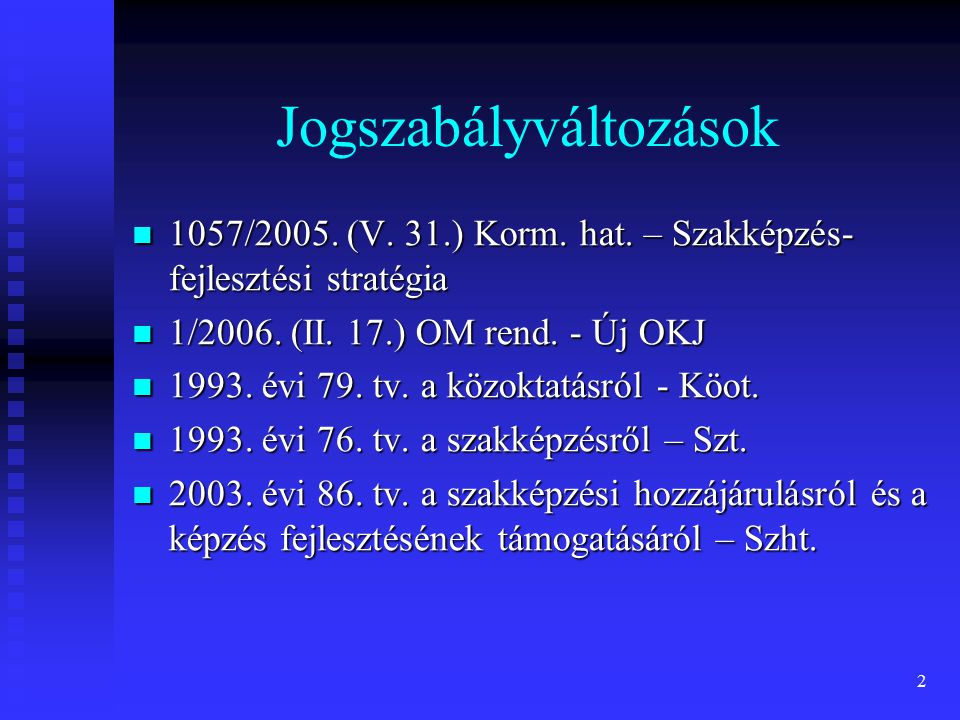 2 Jogszabályváltozások 1057/2005. (V. 31.) Korm. hat. – Szakképzés- fejlesztési stratégia 1057/2005. (V. 31.) Korm. hat. – Szakképzés- fejlesztési str