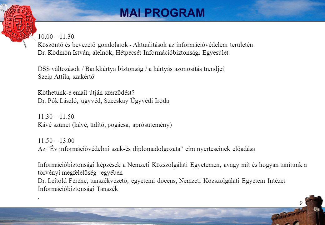 9 MAI PROGRAM 10.00 – 11.30 Köszöntő és bevezető gondolatok - Aktualitások az információvédelem területén Dr.