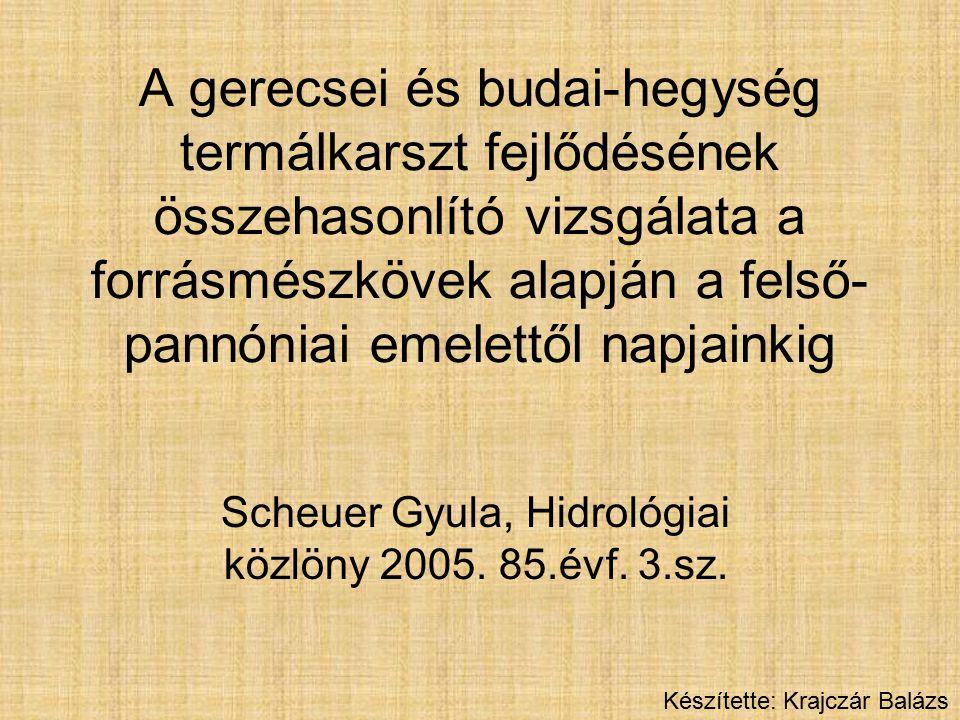 A gerecsei és budai-hegység termálkarszt fejlődésének összehasonlító vizsgálata a forrásmészkövek alapján a felső- pannóniai emelettől napjainkig Scheuer Gyula, Hidrológiai közlöny 2005.