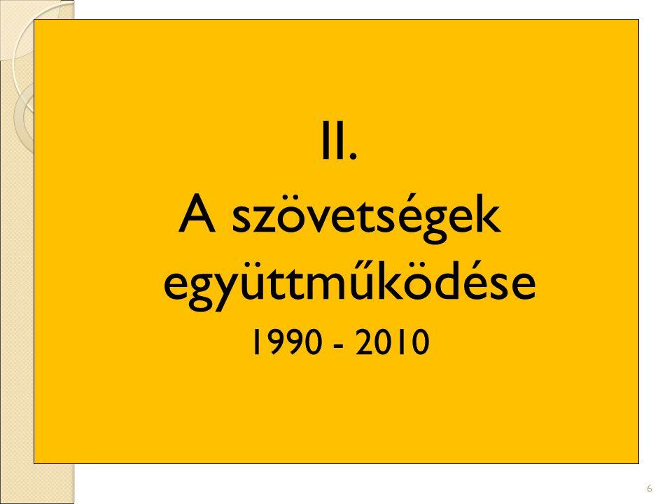 II. A szövetségek együttműködése 1990 - 2010 6