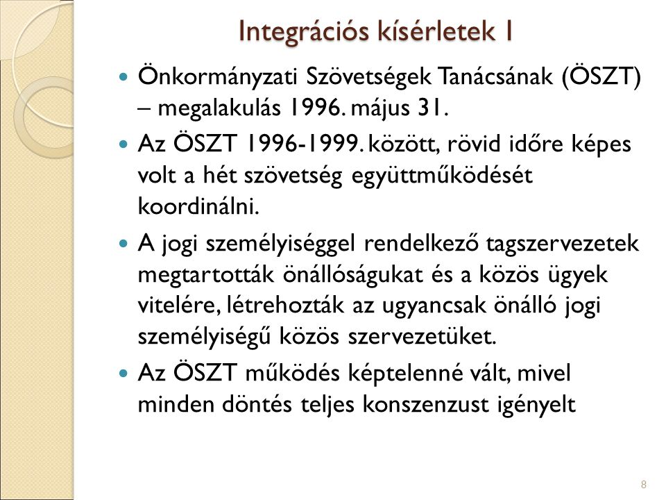 Integrációs kísérletek 1 Önkormányzati Szövetségek Tanácsának (ÖSZT) – megalakulás 1996.