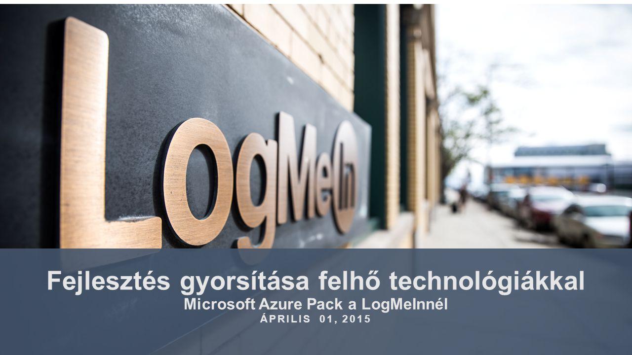 Fejlesztés gyorsítása felhő technológiákkal Microsoft Azure Pack a LogMeInnél ÁPRILIS 01, 2015