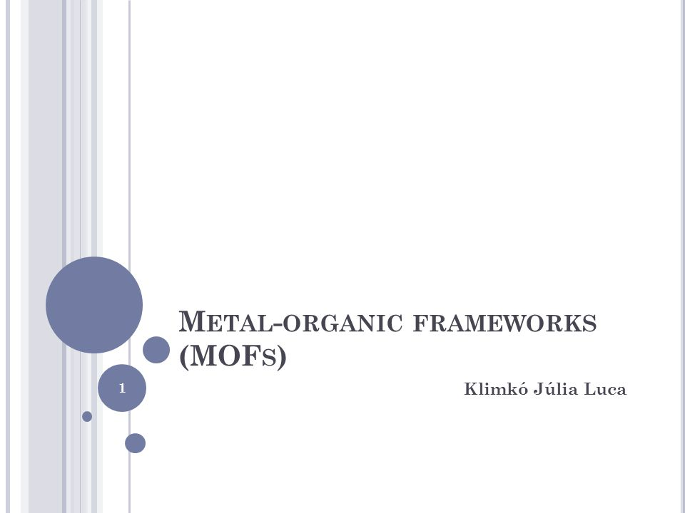 M ETAL - ORGANIC FRAMEWORKS (MOF S ) Klimkó Júlia Luca 1