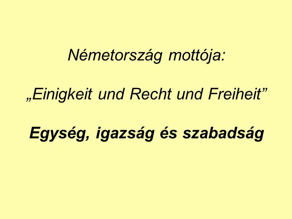 """Németország mottója: """"Einigkeit und Recht und Freiheit"""" Egység, igazság és szabadság"""