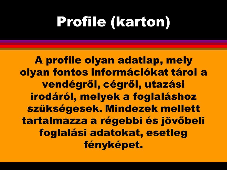 Profile (karton) A profile olyan adatlap, mely olyan fontos információkat tárol a vendégről, cégről, utazási irodáról, melyek a foglaláshoz szükségese