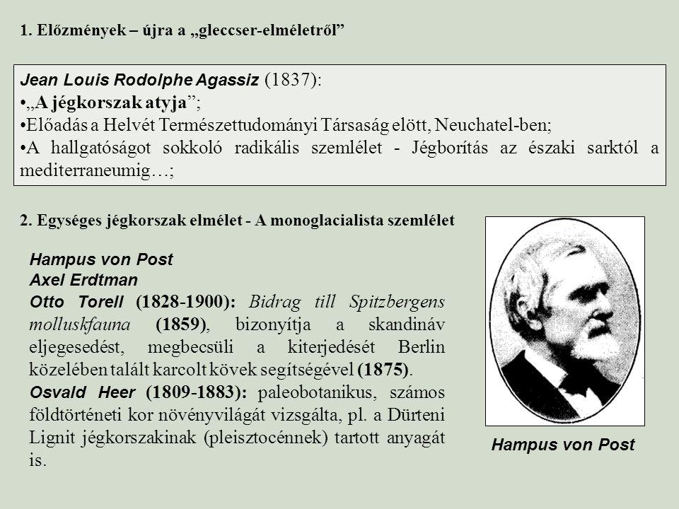 """1. Előzmények – újra a """"gleccser-elméletről"""" Jean Louis Rodolphe Agassiz (1837): """"A jégkorszak atyja""""; Előadás a Helvét Természettudományi Társaság el"""