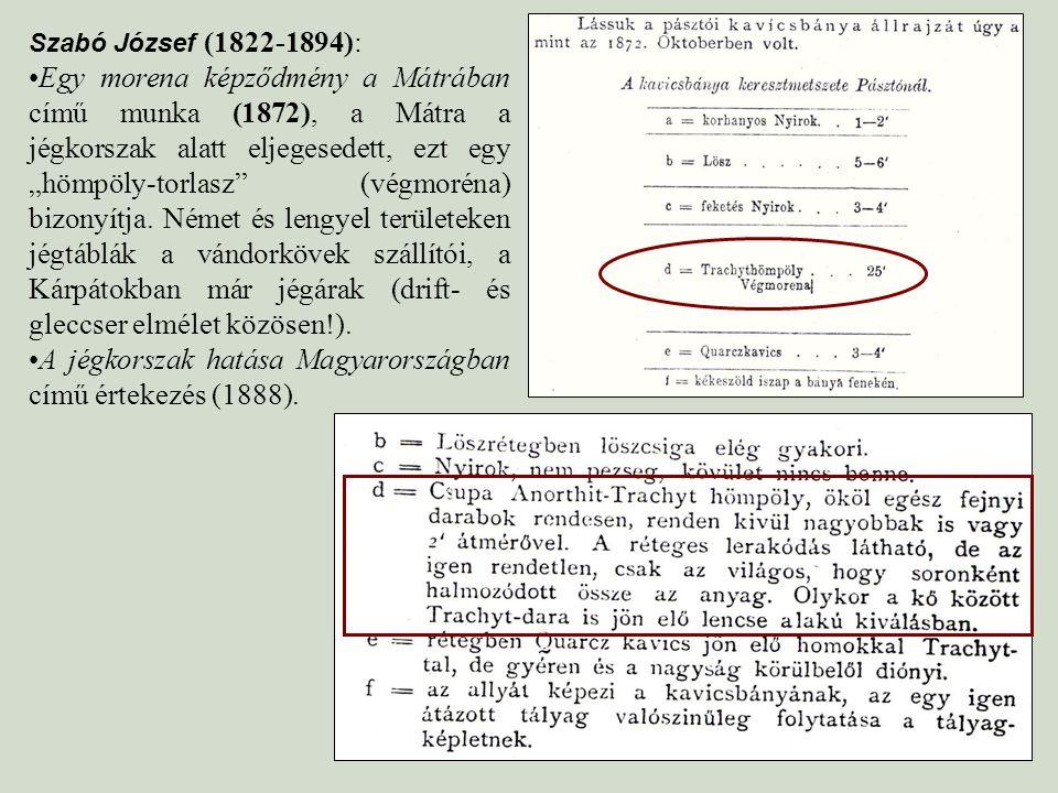 """Szabó József (1822-1894): Egy morena képződmény a Mátrában című munka (1872), a Mátra a jégkorszak alatt eljegesedett, ezt egy """"hömpöly-torlasz"""" (végm"""