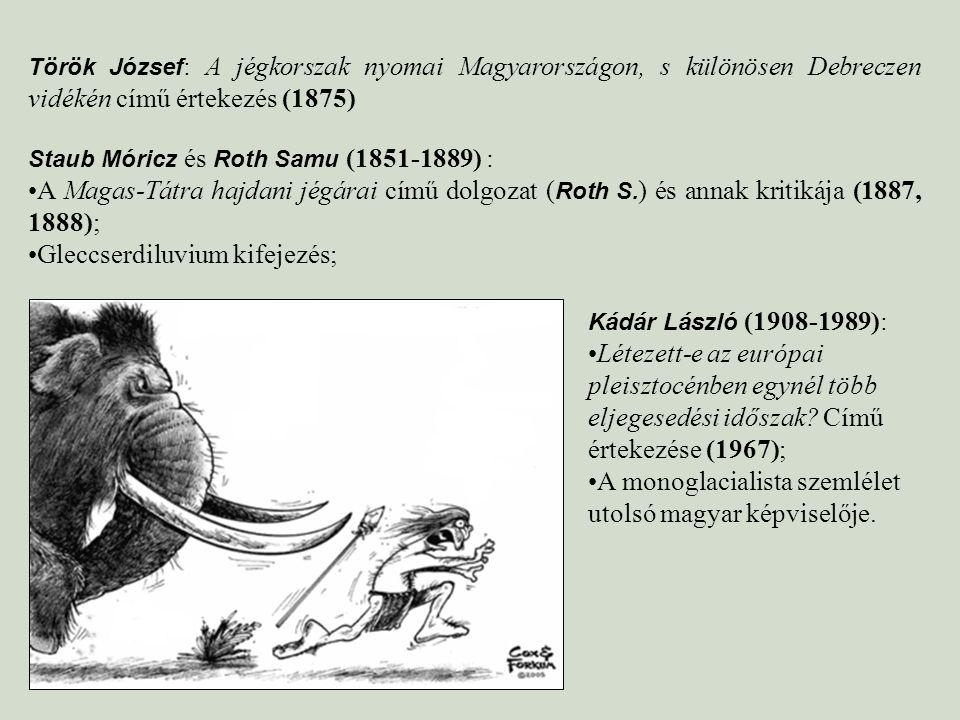 Török József : A jégkorszak nyomai Magyarországon, s különösen Debreczen vidékén című értekezés (1875) Staub Móricz és Roth Samu (1851-1889) : A Magas