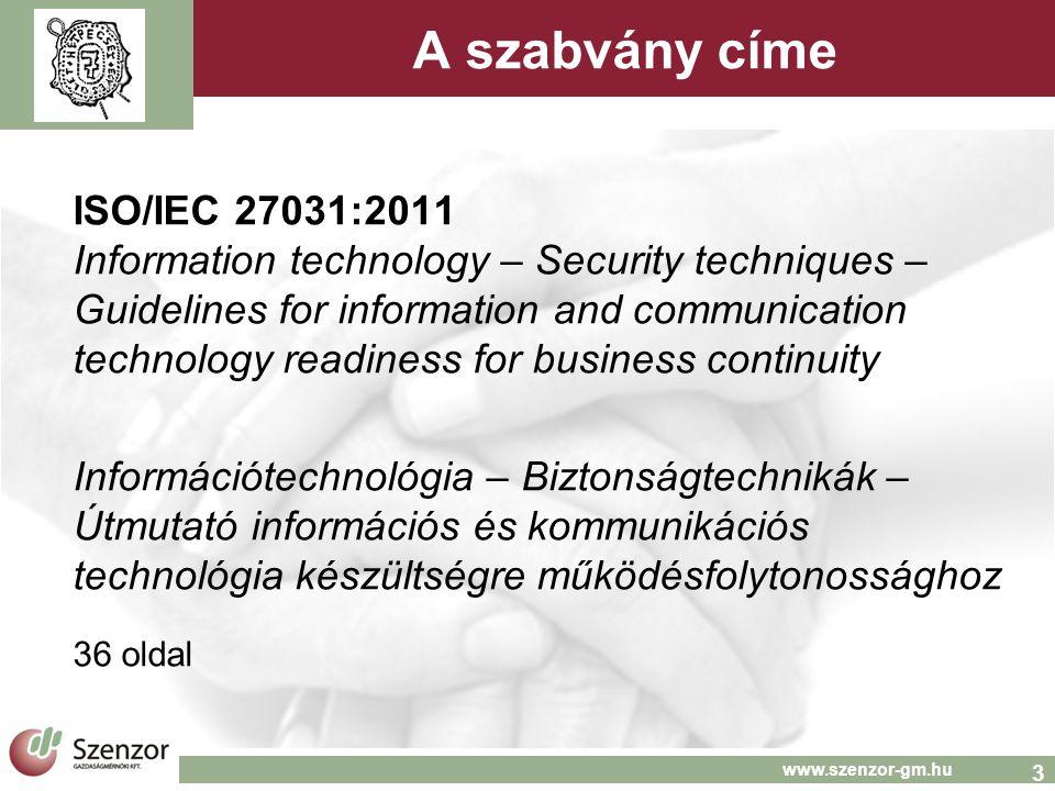 4 www.szenzor-gm.hu Alkalmazási terület  mindazon események, incidensek (beleértve biztonsági incidenseket is) kezelése, melyek hatással lehetnek az ICT infrastruktúrára és rendszerekre  IRBC tartalmazza/kiterjed:  információbiztonsági incidensek kezelése, menedzsmentje  ICT készültség tervezése, nyújtása és gyakorlata  leírja  ICT készültség BC-hez fogalmait és alapelveit  módszer és folyamat keretet minden szempont azonosítására, specifikálására (teljesítmény kritérium, tervezés, megvalósítás)  bármilyen szervezet IRBC programjához…