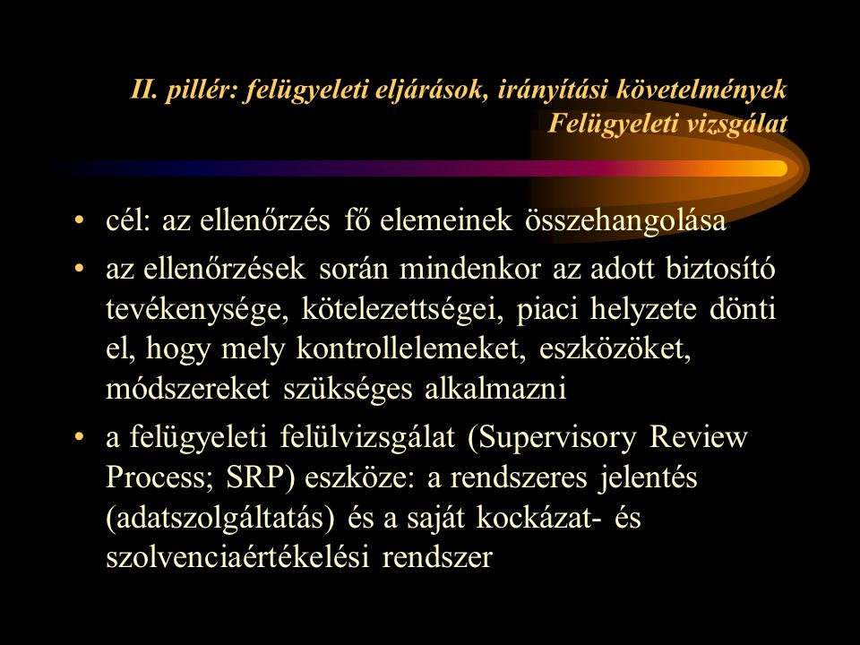 II. pillér: felügyeleti eljárások, irányítási követelmények Felügyeleti vizsgálat cél: az ellenőrzés fő elemeinek összehangolása az ellenőrzések során
