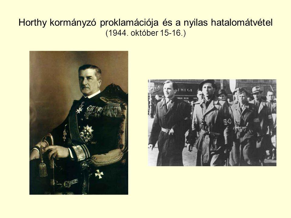 Horthy kormányzó proklamációja és a nyilas hatalomátvétel (1944. október 15-16.)