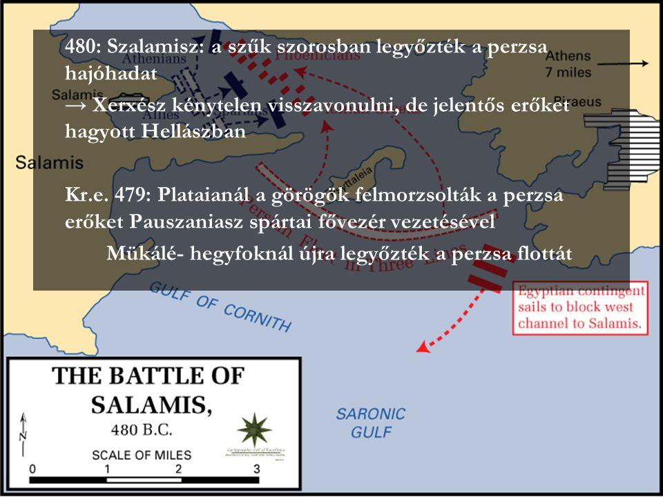 480: Szalamisz: a szűk szorosban legyőzték a perzsa hajóhadat → Xerxész kénytelen visszavonulni, de jelentős erőket hagyott Hellászban Kr.e. 479: Plat