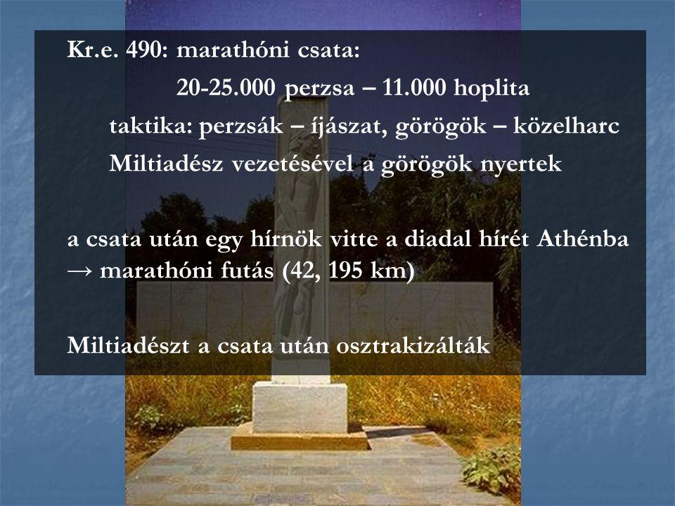 Kr.e. 490: marathóni csata: 20-25.000 perzsa – 11.000 hoplita taktika: perzsák – íjászat, görögök – közelharc Miltiadész vezetésével a görögök nyertek