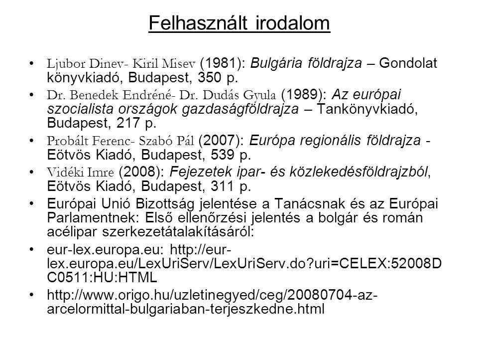 Felhasznált irodalom Ljubor Dinev- Kiril Misev (1981): Bulgária földrajza – Gondolat könyvkiadó, Budapest, 350 p.