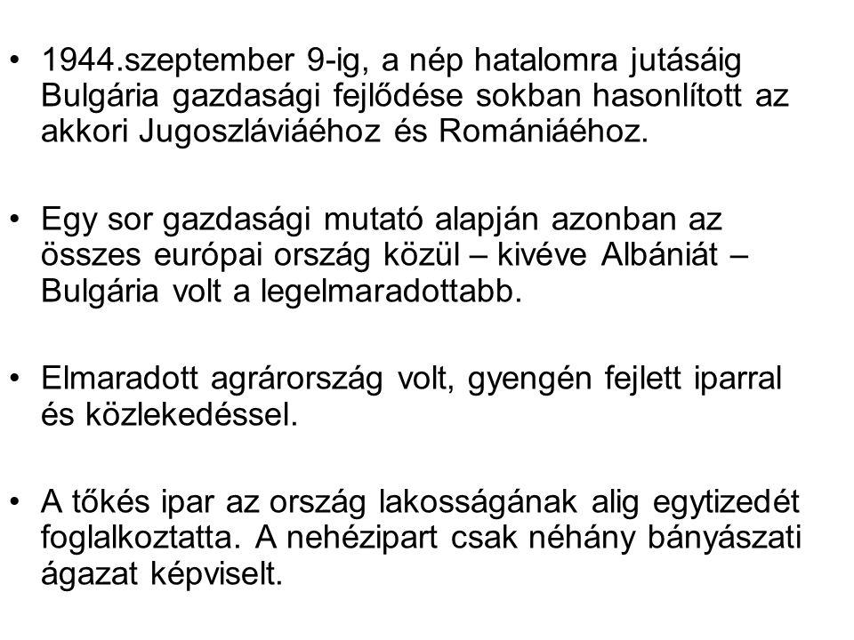 1944.szeptember 9-ig, a nép hatalomra jutásáig Bulgária gazdasági fejlődése sokban hasonlított az akkori Jugoszláviáéhoz és Romániáéhoz.