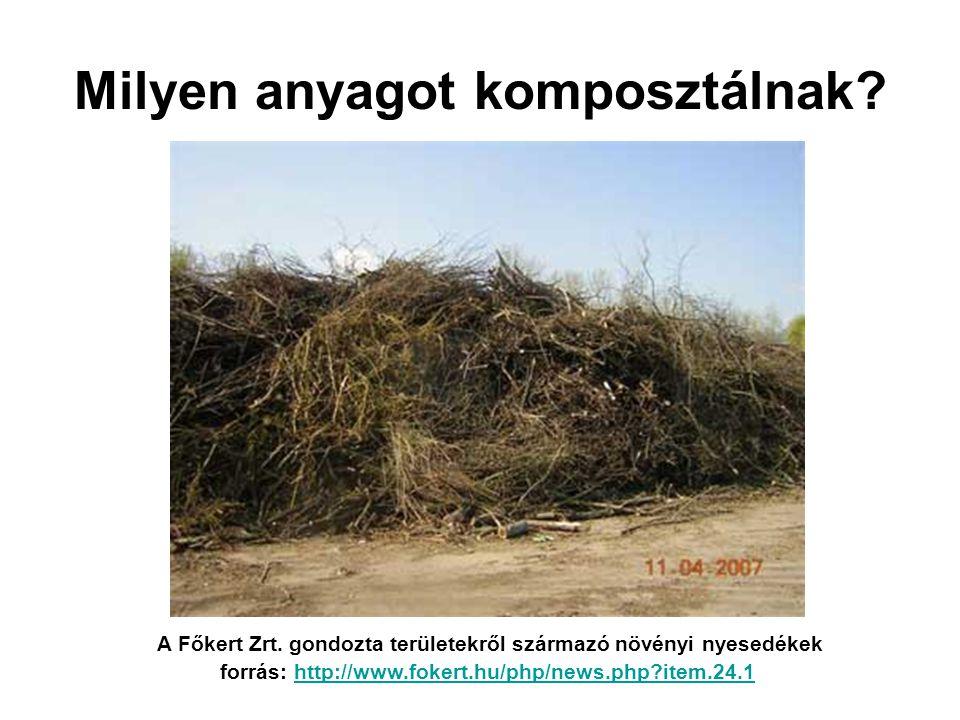 Milyen anyagot komposztálnak? A Főkert Zrt. gondozta területekről származó növényi nyesedékek forrás: http://www.fokert.hu/php/news.php?item.24.1http: