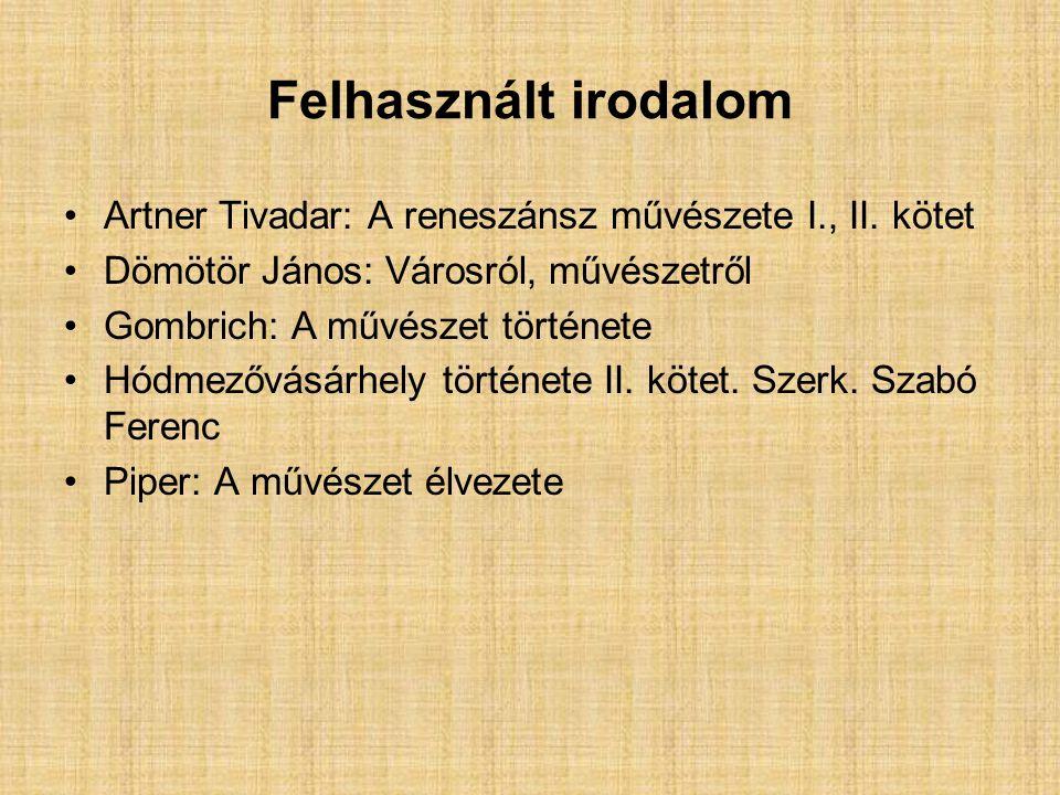 Felhasznált irodalom Artner Tivadar: A reneszánsz művészete I., II.
