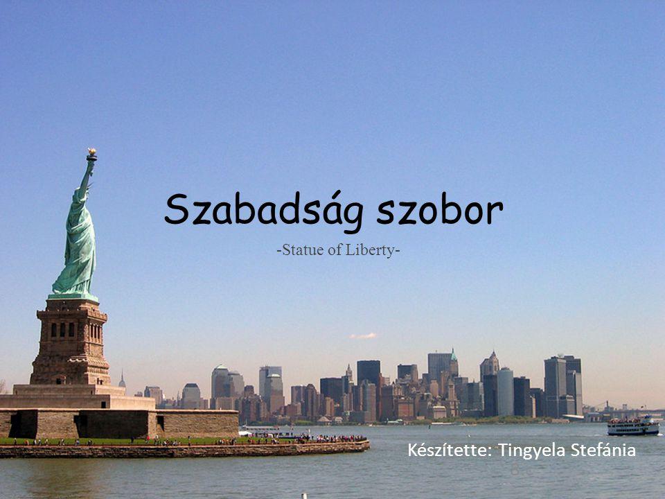 Szabadság szobor Készítette: Tingyela Stefánia 8.c -Statue of Liberty-