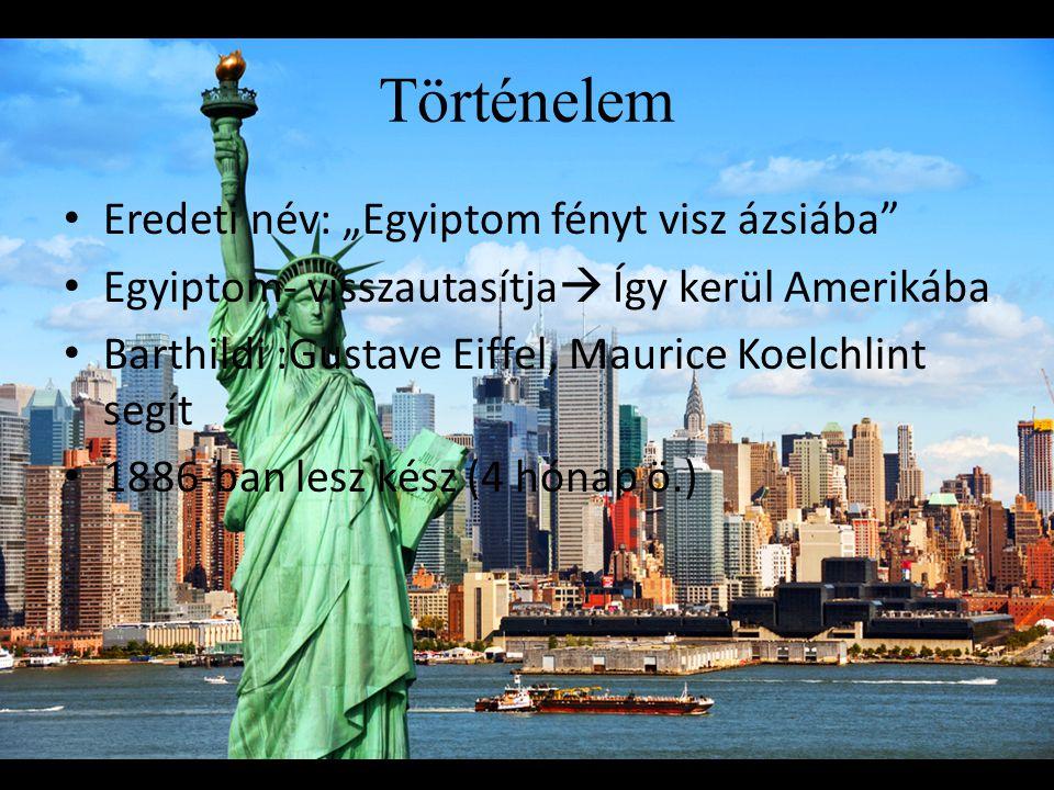 """Történelem Eredeti név: """"Egyiptom fényt visz ázsiába"""" Egyiptom- visszautasítja  Így kerül Amerikába Barthildi :Gustave Eiffel, Maurice Koelchlint seg"""