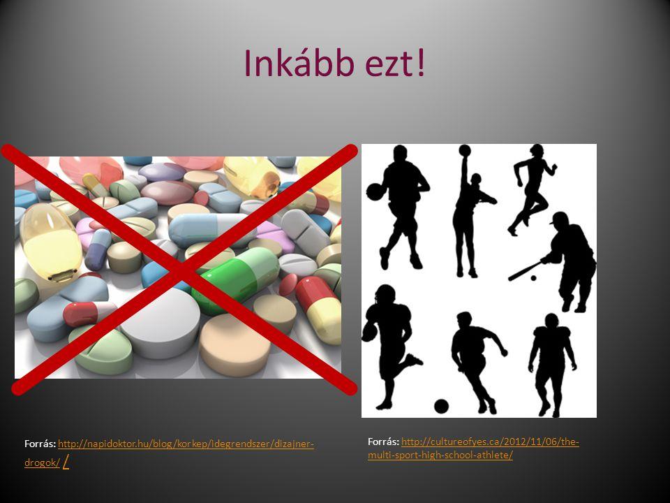 Inkább ezt! Forrás: http://napidoktor.hu/blog/korkep/idegrendszer/dizajner- drogok/ /http://napidoktor.hu/blog/korkep/idegrendszer/dizajner- drogok/ /