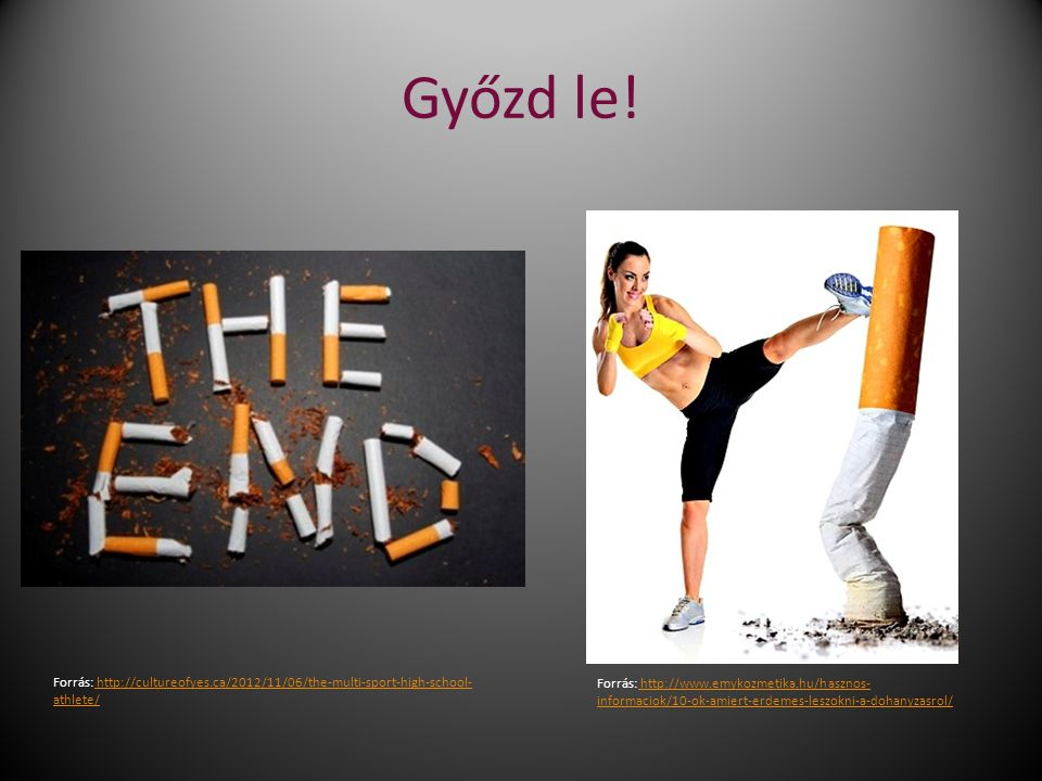 Győzd le! Forrás: http://cultureofyes.ca/2012/11/06/the-multi-sport-high-school- athlete/ http://cultureofyes.ca/2012/11/06/the-multi-sport-high-schoo