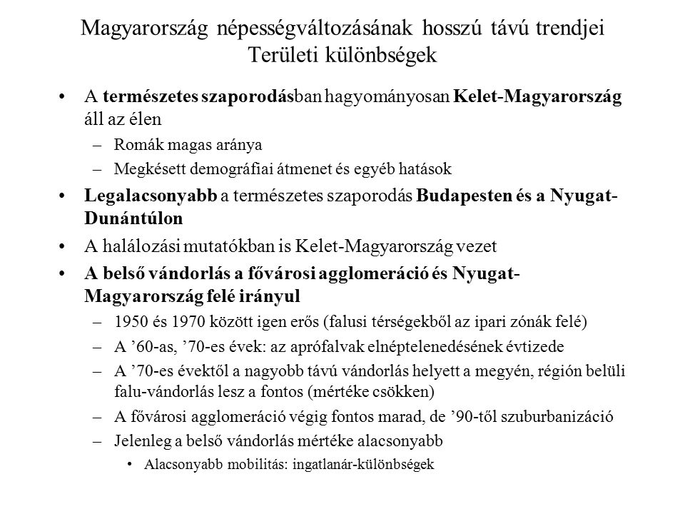 Magyarország népességváltozásának hosszú távú trendjei Területi különbségek A természetes szaporodásban hagyományosan Kelet-Magyarország áll az élen –