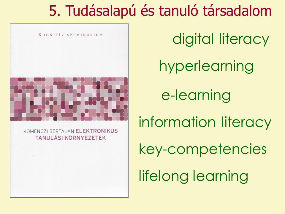 5. Tudásalapú és tanuló társadalom information literacy digital literacy hyperlearning e-learning key-competencies lifelong learning