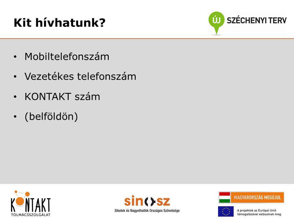 Kit hívhatunk Mobiltelefonszám Vezetékes telefonszám KONTAKT szám (belföldön)