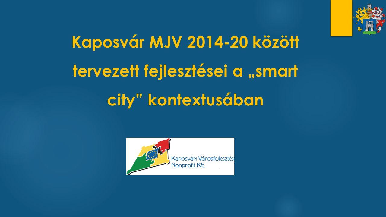 """Kaposvár MJV 2014-20 között tervezett fejlesztései a """"smart city"""" kontextusában"""
