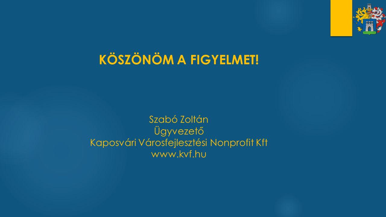 KÖSZÖNÖM A FIGYELMET! Szabó Zoltán Ügyvezető Kaposvári Városfejlesztési Nonprofit Kft www.kvf.hu