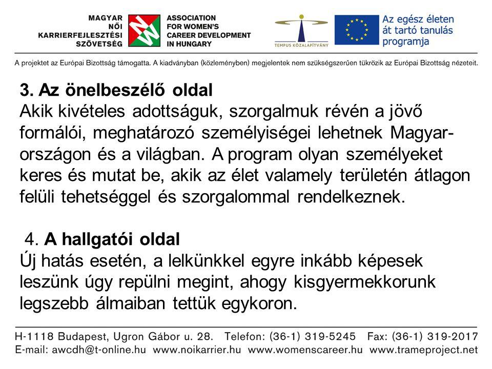 3. Az önelbeszélő oldal Akik kivételes adottságuk, szorgalmuk révén a jövő formálói, meghatározó személyiségei lehetnek Magyar- országon és a világban