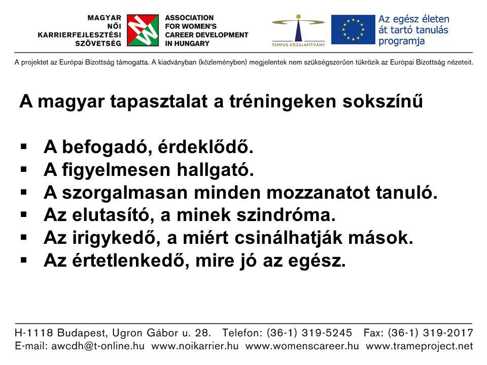 A magyar tapasztalat a tréningeken sokszínű  A befogadó, érdeklődő.  A figyelmesen hallgató.  A szorgalmasan minden mozzanatot tanuló.  Az elutasí