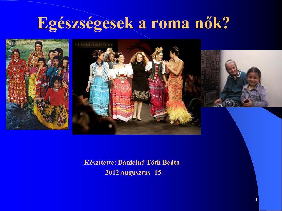 1 Egészségesek a roma nők? Készítette: Dánielné Tóth Beáta 2012.augusztus 15.