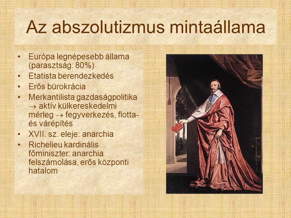 Richelieu kardinális Fellépés a hugenották ellen Harc Spanyolország ellen Francia akadémia (francia – a diplomácia nyelve) Alexandre Dumas: A három testőr