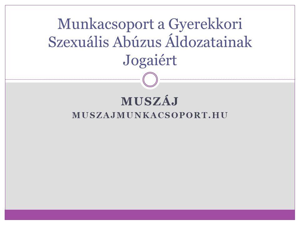 MUSZÁJ MUSZAJMUNKACSOPORT.HU Munkacsoport a Gyerekkori Szexuális Abúzus Áldozatainak Jogaiért