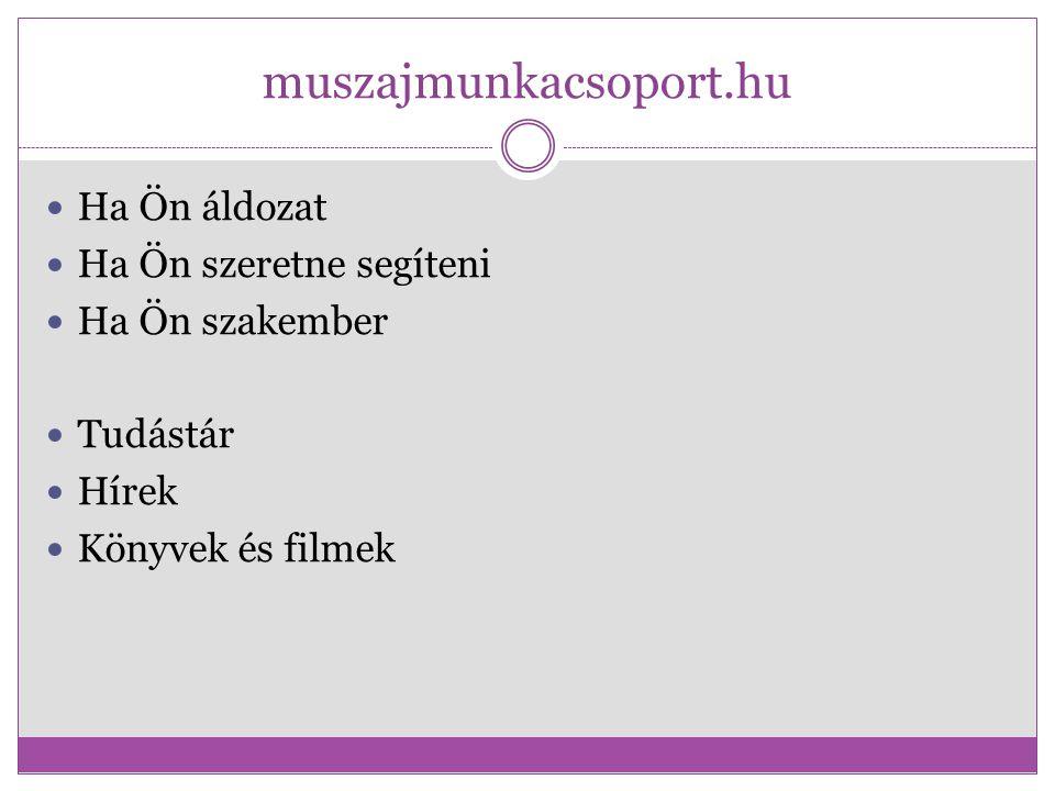 muszajmunkacsoport.hu Ha Ön áldozat Ha Ön szeretne segíteni Ha Ön szakember Tudástár Hírek Könyvek és filmek