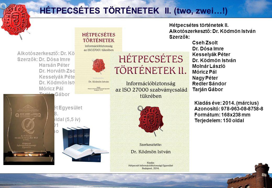 HÉTPECSÉTES TÖRTÉNETEK II. (two, zwei…!) Alkotószerkesztő: Dr. Ködmön István Szerzők: Dr. Dósa Imre Harsán Péter Dr. Horváth Zsolt Kesselyák Péter Dr.