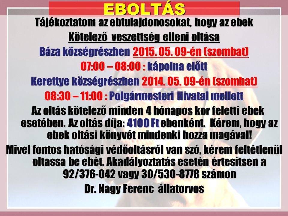 EBOLTÁS Tájékoztatom az ebtulajdonosokat, hogy az ebek Kötelező veszettség elleni oltása Báza községrészben 2015. 05. 09-én (szombat) 07:00 – 08:00 :