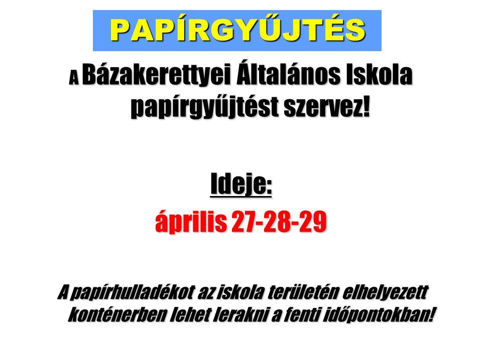 PAPÍRGYŰJTÉS A Bázakerettyei Általános Iskola papírgyűjtést szervez! Ideje: április 27-28-29 A papírhulladékot az iskola területén elhelyezett konténe