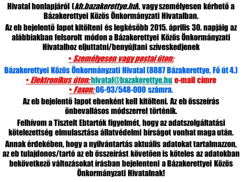 Hivatal honlapjáról (kh.bazakerettye.hu), vagy személyesen kérhető a Bázakerettyei Közös Önkormányzati Hivatalban. Az eb bejelentő lapot kitölteni és